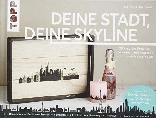 Deine Stadt, deine Skyline: 20 kreative Projekte, die deine Lieblingsstadt zu dir nach Hause holen. Mit 26 Plotterdateien und Vorlagen zum Download. - Städte Papier