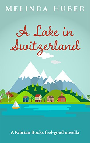 Book cover image for A Lake in Switzerland: A Fabrian Books Feel-Good Novella (Lakeside series Book 1)