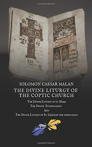 The Divine Liturgy of the Coptic Church: The Divine Liturgy Of St. Mark, The Divine Euchologion And The Divine Liturgy Of St. Gregory The Theologian