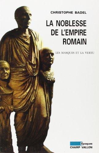 La noblesse de l'empire romain : Les masques et la vertu