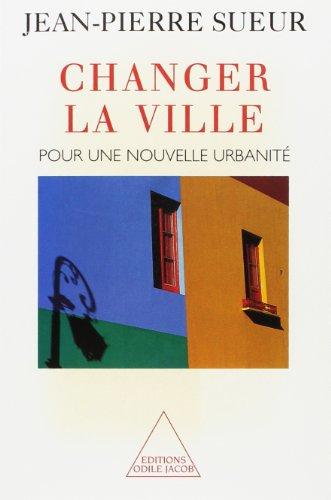 CHANGER LA VILLE. Pour une nouvelle urbanité