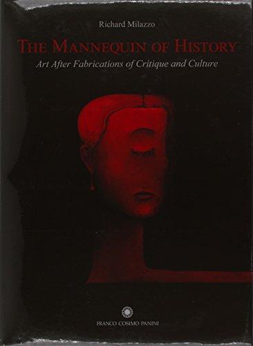 The Mannequin of History. Art After Fabrications of Critique and Culture. Ediz. italiana e inglese (Arte e architettura) por Richard Milazzo