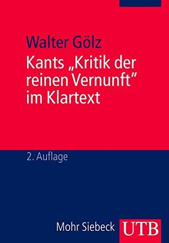 Kants 'Kritik der reinen Vernunft' im Klartext: Textbezogene Darstellung des Gedankengangs mit Erklärung und Diskussion