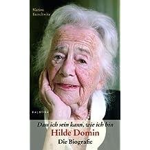 Dass ich sein kann, wie ich bin: Hilde Domin - Die Biografie