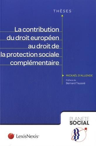 La contribution du droit européen au droit de la protection sociale complémentaire par Mickaël d'Allende