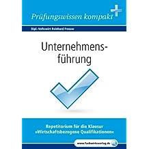 Unternehmensführung: Vorbereitung auf die IHK-Klausuren 2017 (Wirtschaftsbezogene Qualifikationen 4)