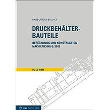 Druckbehälter-Bauteile: Berechnung und Konstruktion nach EN13445-3: 2012