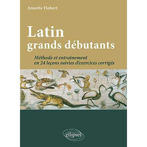 Latin grands débutants : méthode et exercices corrigés