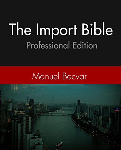 The Import Bible Part 2: Source in China with confidence - The Professional Import Bible (English Edition)
