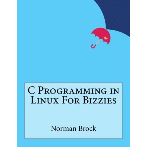 C Programming in Linux For Bizzies by Norman Brock (2016-01-05)