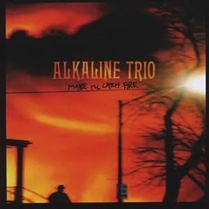 ALKALINE TRIO-MAYBE I'LL CATCH FIRE