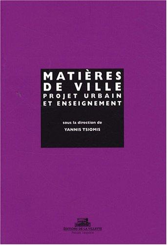 Matières de ville, enseigner et pratiquer le projet urbain par Yannis Tsiomis
