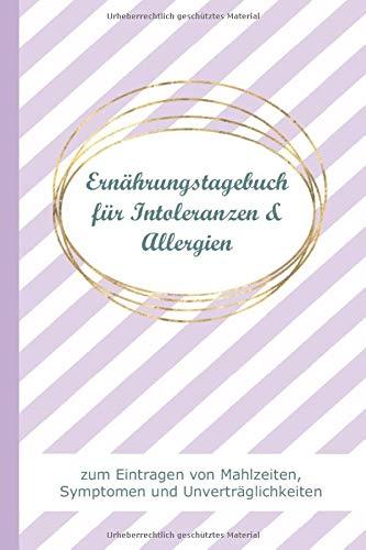 Ernährungstagebuch für Allergien und Intoleranzen zum Eintragen von Mahlzeiten, Symptomen: Logbuch für Nahrungsmittel-Unverträglichkeit
