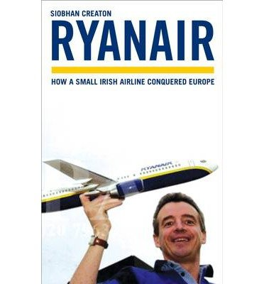 ryanair-how-a-small-irish-airline-conquered-europe-by-creaton-siobhan-author-jul-25-2007-paperback