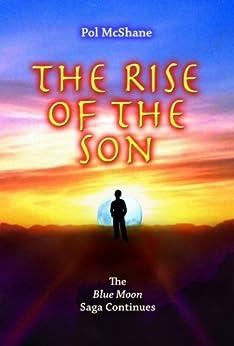 The Rise of the Son (Blue Moon Saga Book 2) by [McShane, Pol]
