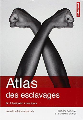 Atlas des esclavages : De l'Antiquité à nos jours