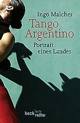 Tango Argentino: Portrait eines Landes (Beck'sche Reihe)