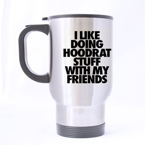 Funny I LIKE DOING HOODRAT THINGS WITH MY BEST FRIENDS Stainless Steel Travel Mug - Cool Design Coffee Mugs,14 Ounces Sliver Best Gift For Best Friends by Travel Mug