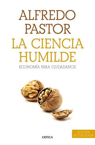 La ciencia humilde: Economía para ciudadanos por Alfredo Pastor