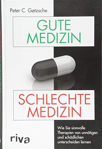 Gute Medizin, schlechte Medizin: Wie Sie sinnvolle Therapien von unnötigen und schädlichen unterscheiden lernen