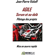 Agile Scrum et au-delà - Pilotage des projets: Mise en oeuvre rapide
