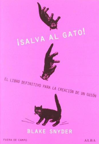 ¡Salva Al Gato! El Libro Definitivo Para La Creación De Un Guión (Fuera de Campo)