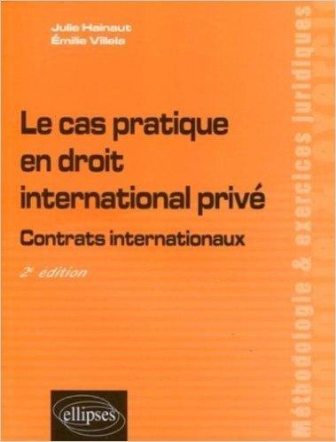 Le Cas Pratique en Droit International Prive Contrats Internationaux Deuxième Edition de Julie Hainaut ,Emilie Villela ( 2 décembre 2009 )