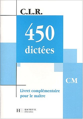 C.L.R. : 450 dictées, CM (Manuel complémentaire du professeur)
