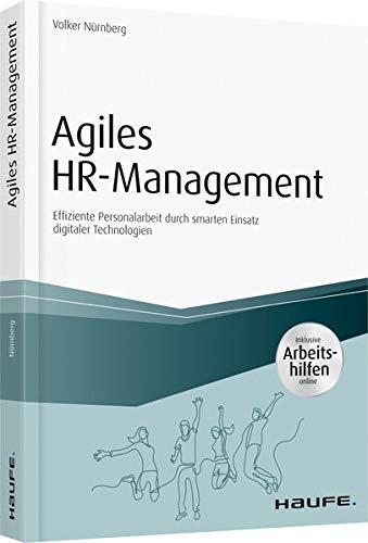 Agiles HR-Management - inkl. Arbeitshilfen online: Effiziente Personalarbeit durch smarten Einsatz digitalerTechnologien (Haufe Fachbuch)