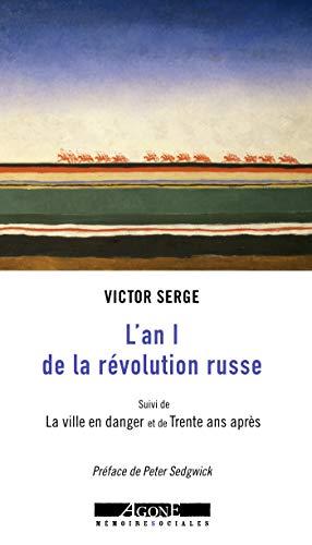 L'An I de la révolution russe: Suivi de La ville en danger et de Trente ans après Préface de Peter Sedgwick (Mémoires sociales)