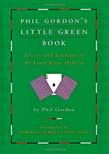 Phil Gordon's Little Green Book: Lessons and Teachings in No Limit Texas Hold'em