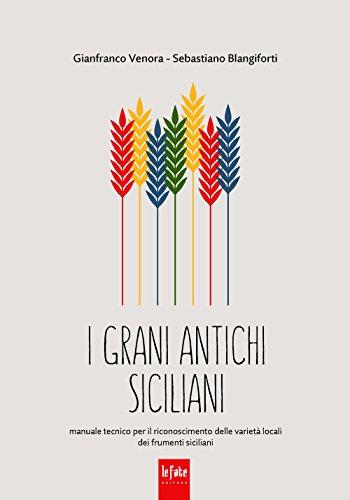 I grani antichi siciliani. Manuale tecnico per il riconoscimento delle variet locali dei frumenti siciliani