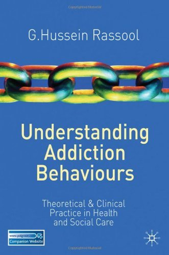 Understanding Addiction Behaviours: Theoretical and Clinical Practice in Health and Social Care by Rassool PhD University of London, G.Hussein (June 17, 2011) Paperback