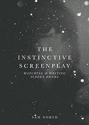 The Instinctive Screenplay: Watching and Writing Screen Drama