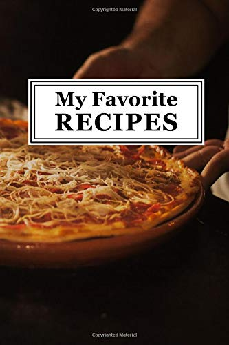 My Favorite Recipes: Blank Recipe Cookbook - Quickly and Easily Capture Your Best Dishes in Complete Detail - Fill It In and Preserve Family Favorites ... - Oven Fresh Pizza - Glossy Finish