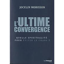 L'ultime convergence : Quelle spiritualité pour éviter le chaos ?