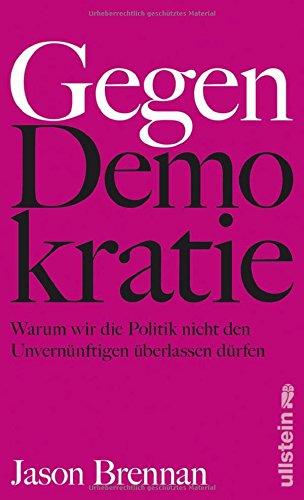 gegen-demokratie-warum-wir-die-politik-nicht-den-unvernnftigen-berlassen-drfen
