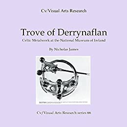 Trove of Derrynaflan: Celtic metalwork at the National Museum of Ireland (Cv/Visual Arts Research S Book 66) by [James, Nicholas]