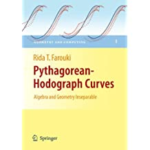 Pythagorean-Hodograph Curves: Algebra and Geometry Inseparable (Geometry and Computing)