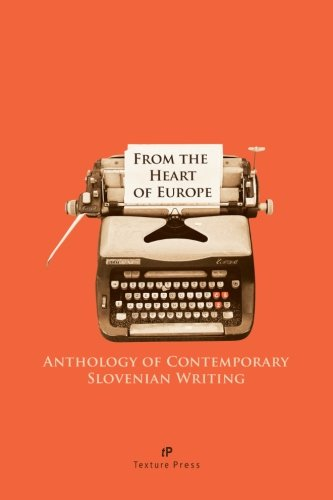 From the Heart of Europe: Anthology of Contemporary Slovenian Writing