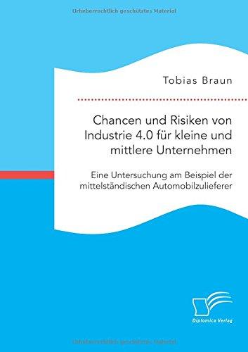 Chancen und Risiken von Industrie 4.0 für kleine und mittlere Unternehmen. Eine Untersuchung am Beispiel der mittelständischen Automobilzulieferer