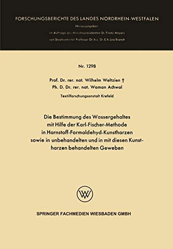 Die Bestimmung des Wassergehaltes mit Hilfe der Karl-Fischer-Methode in Harnstoff-Formaldehyd-Kunstharzen sowie in unbehandelten und in mit diesen ... des Landes Nordrhein-Westfalen)