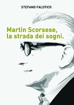 Martin Scorsese, la strada dei sogni von [Stefano Falotico]