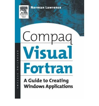 compaq-visual-fortran-a-guide-to-creating-windows-applications-author-norman-lawrence-jan-2002