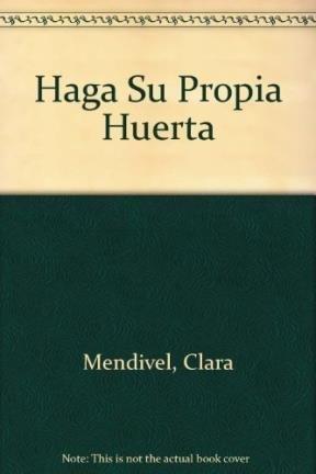 Haga Su Propia Huerta por Clara Mendivel