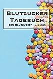 Blutzucker Tagebuch - den Blutzucker im Blick: Tagebuch zum ausfüllen für Typ 1 Diabetiker -