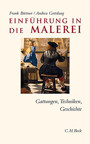 Einführung in die Malerei: Gattungen, Techniken, Geschichte (C. H. Beck Studium) -