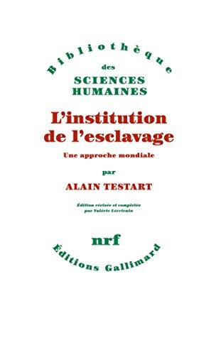 L'institution de l'esclavage: Une approche mondiale par Alain Testart