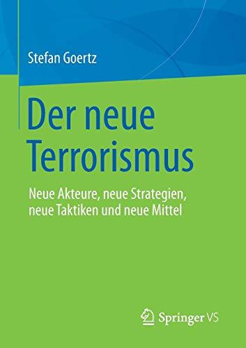Der neue Terrorismus: Neue Akteure, neue Strategien, neue Taktiken und neue Mittel