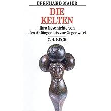 Die Kelten: Ihre Geschichte von den Anfängen bis zur Gegenwart (Beck's Historische Bibliothek)